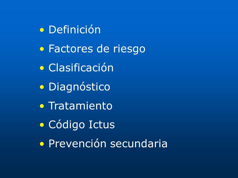 Definición Factores de riesgo Clasificación Diagnóstico Tratamiento Código Ictus Prevención secundaria