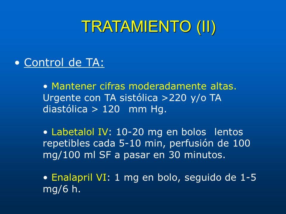 TRATAMIENTO (II) Control de TA: Mantener cifras moderadamente altas. Urgente con TA sistólica >220 y/o TA diastólica > 120 mm Hg. Labetalol IV: 10-20