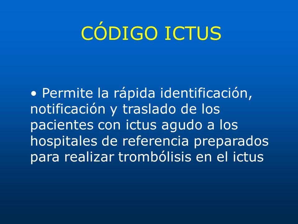 CÓDIGO ICTUS Permite la rápida identificación, notificación y traslado de los pacientes con ictus agudo a los hospitales de referencia preparados para