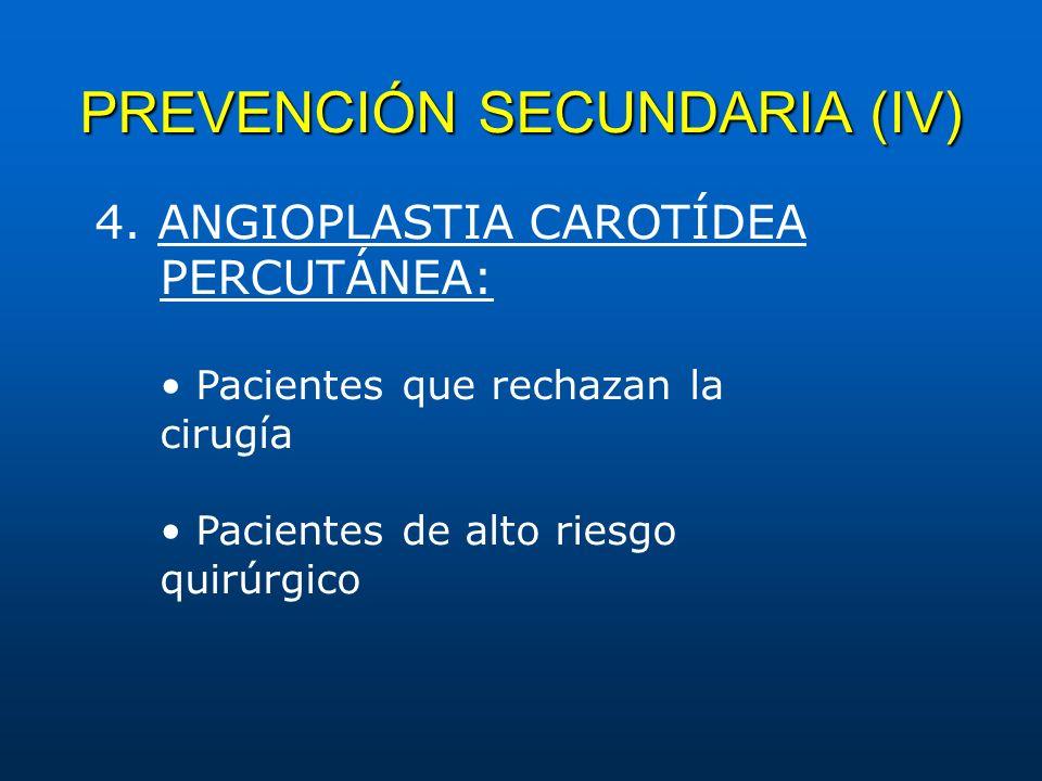 PREVENCIÓN SECUNDARIA (IV) 4. ANGIOPLASTIA CAROTÍDEA PERCUTÁNEA: Pacientes que rechazan la cirugía Pacientes de alto riesgo quirúrgico