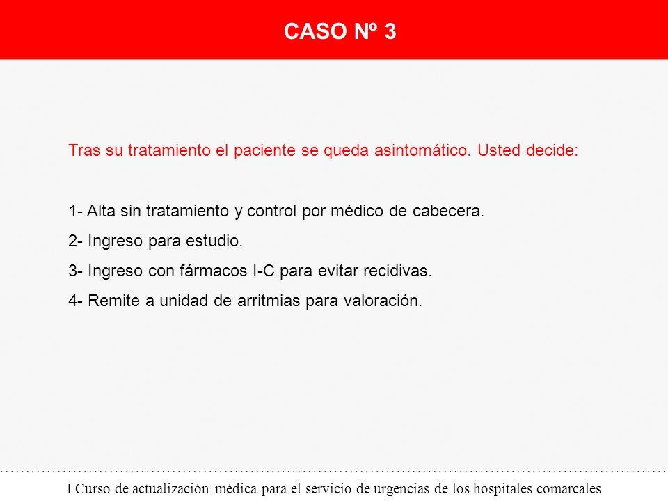 I Curso de actualización médica para el servicio de urgencias de los hospitales comarcales Tras su tratamiento el paciente se queda asintomático. Uste