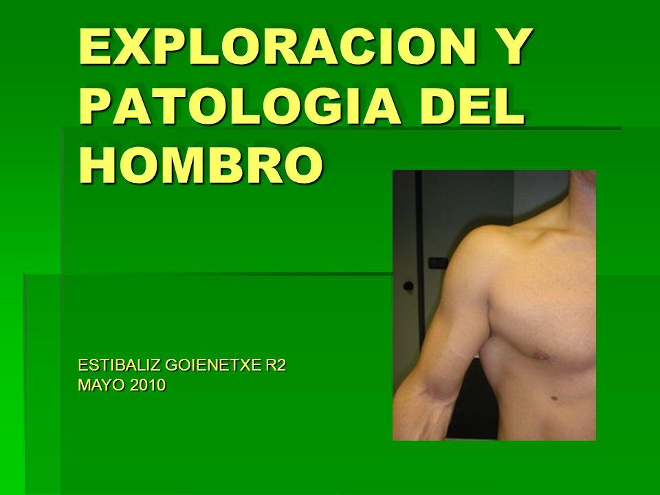 EXPLORACION Y PATOLOGIA DEL HOMBRO ESTIBALIZ GOIENETXE R2 MAYO 2010
