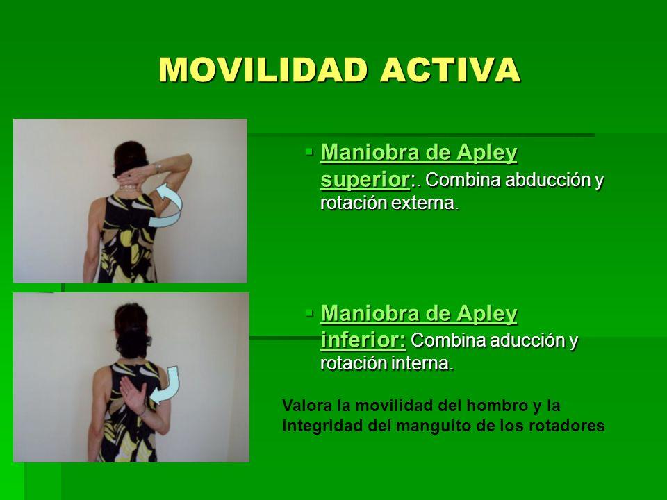 MOVILIDAD ACTIVA Maniobra de Apley superior:. Combina abducción y rotación externa. Maniobra de Apley superior:. Combina abducción y rotación externa.