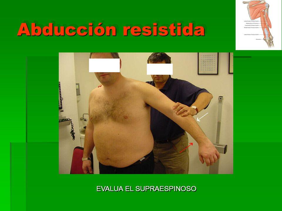 Abducción resistida EVALUA EL SUPRAESPINOSO