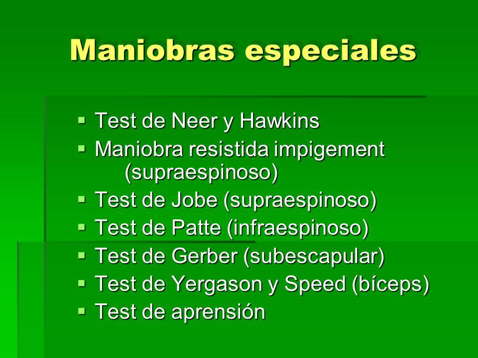 Maniobras especiales Test de Neer y Hawkins Test de Neer y Hawkins Maniobra resistida impigement (supraespinoso) Maniobra resistida impigement (suprae