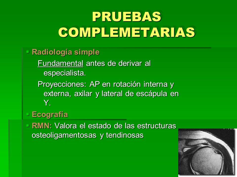 PRUEBAS COMPLEMETARIAS Radiología simple Radiología simple Fundamental antes de derivar al especialista. Proyecciones: AP en rotación interna y extern