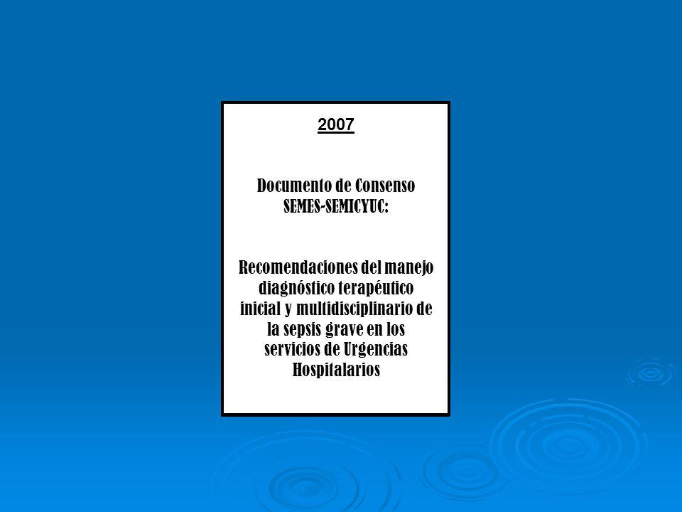 2002 Surviving Sepsis Campaign Detección precoz del paciente séptico Tratamiento inmediato durante los 60 primeros minutos 2007 Documento de Consenso
