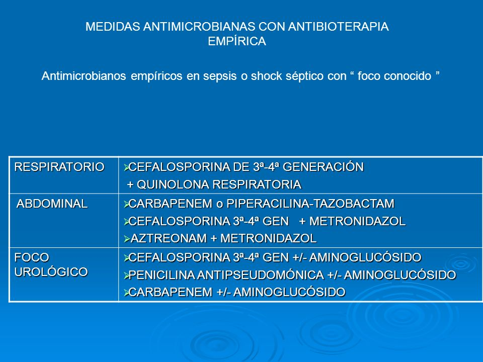 Antimicrobianos empíricos en sepsis o shock séptico con foco conocido RESPIRATORIO CEFALOSPORINA DE 3ª-4ª GENERACIÓN CEFALOSPORINA DE 3ª-4ª GENERACIÓN