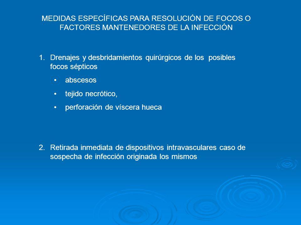MEDIDAS ESPECÍFICAS PARA RESOLUCIÓN DE FOCOS O FACTORES MANTENEDORES DE LA INFECCIÓN 1.Drenajes y desbridamientos quirúrgicos de los posibles focos sé