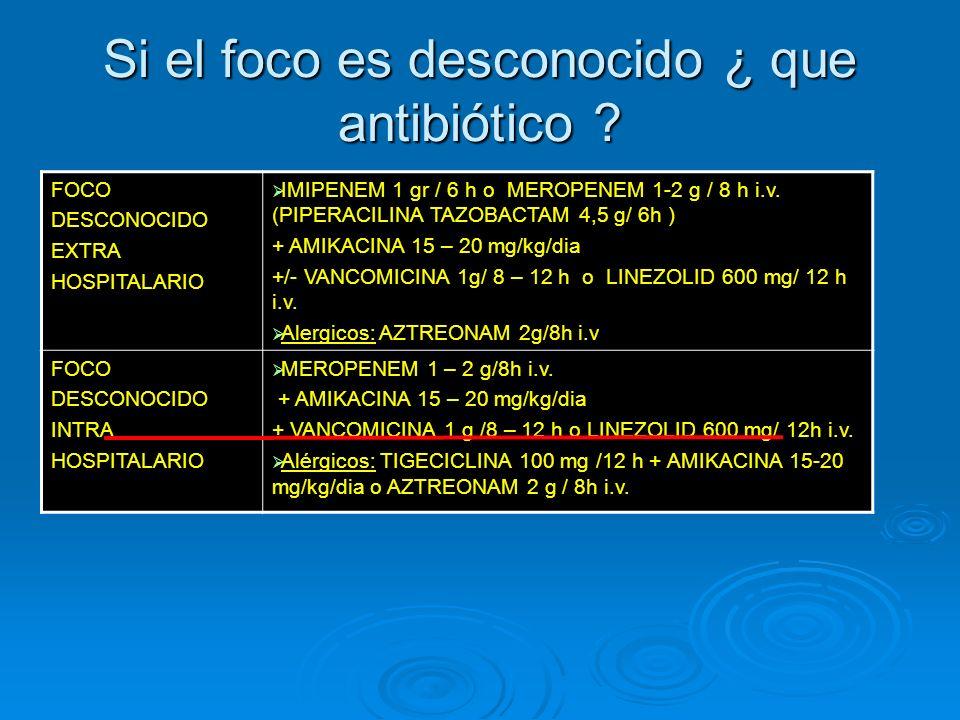 Si el foco es desconocido ¿ que antibiótico ? a) Levofloxacino 500 mg i.v. b) Cefotaxima 2 gr i.v. c) Imipenem 2 gr i.v. d) Amikacina 2 gr i.v. e) Imi