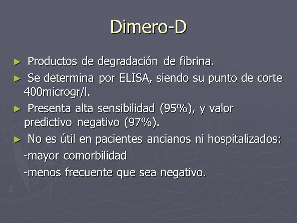 Dimero-D Productos de degradación de fibrina. Productos de degradación de fibrina. Se determina por ELISA, siendo su punto de corte 400microgr/l. Se d