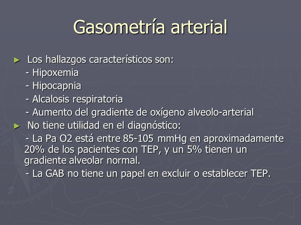 Gasometría arterial Los hallazgos característicos son: Los hallazgos característicos son: - Hipoxemia - Hipoxemia - Hipocapnia - Hipocapnia - Alcalosi