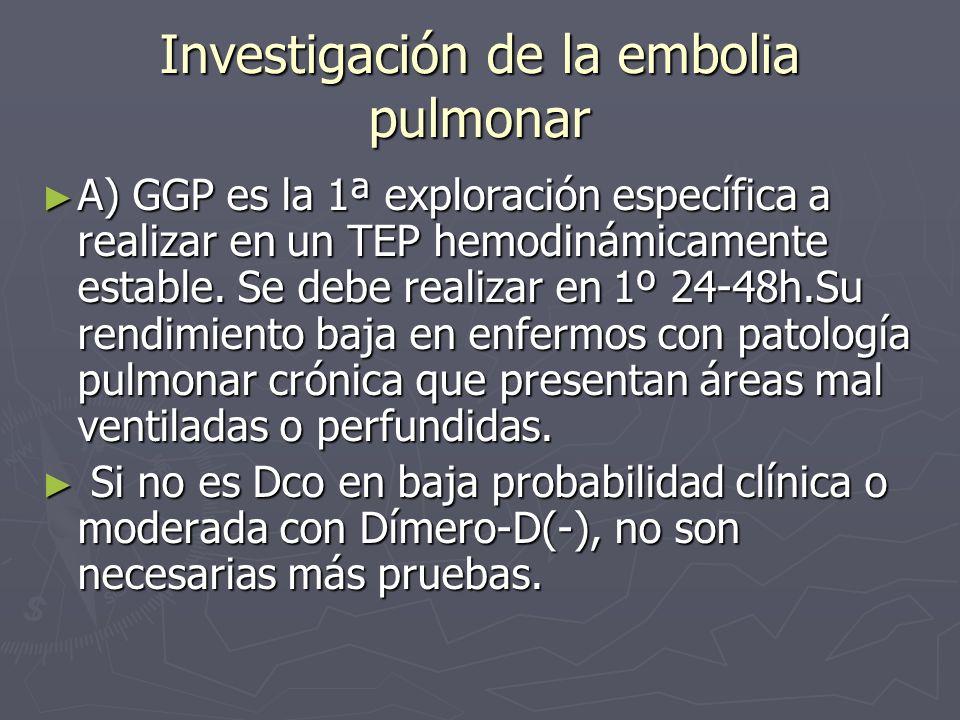 Investigación de la embolia pulmonar A) GGP es la 1ª exploración específica a realizar en un TEP hemodinámicamente estable. Se debe realizar en 1º 24-