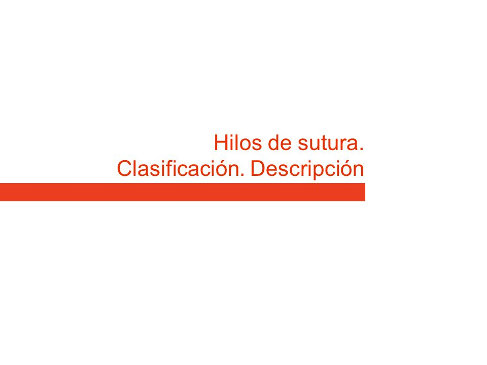 Hilos de sutura. Clasificación. Descripción