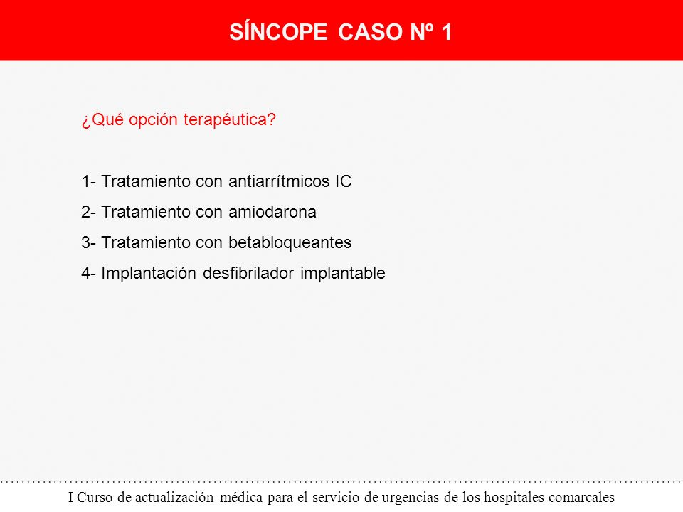 I Curso de actualización médica para el servicio de urgencias de los hospitales comarcales ¿Qué opción terapéutica? 1- Tratamiento con antiarrítmicos