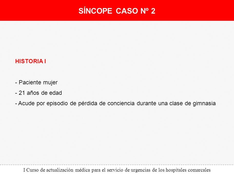 I Curso de actualización médica para el servicio de urgencias de los hospitales comarcales HISTORIA I - Paciente mujer - 21 años de edad - Acude por e
