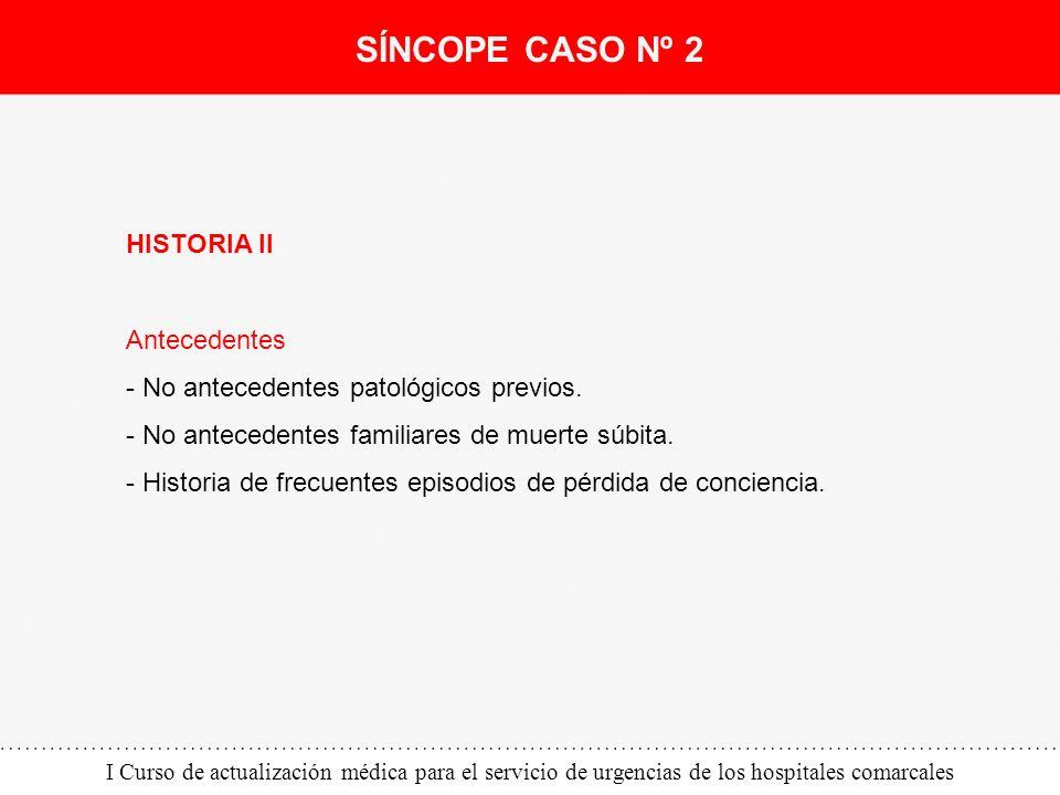 I Curso de actualización médica para el servicio de urgencias de los hospitales comarcales HISTORIA II Antecedentes - No antecedentes patológicos prev