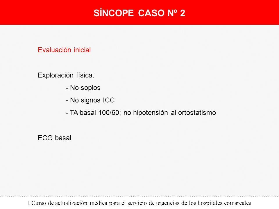 I Curso de actualización médica para el servicio de urgencias de los hospitales comarcales Evaluación inicial Exploración física: - No soplos - No sig