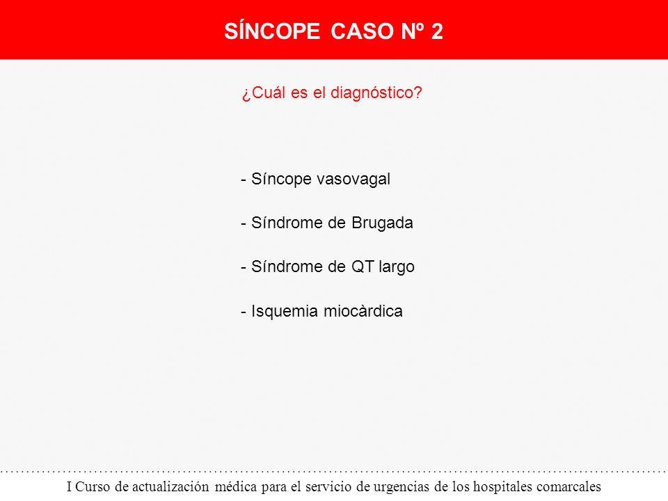 I Curso de actualización médica para el servicio de urgencias de los hospitales comarcales SÍNCOPE CASO Nº 2 ¿Cuál es el diagnóstico? - Síncope vasova