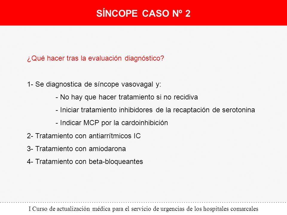 I Curso de actualización médica para el servicio de urgencias de los hospitales comarcales ¿Qué hacer tras la evaluación diagnóstico? 1- Se diagnostic