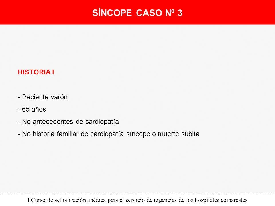 I Curso de actualización médica para el servicio de urgencias de los hospitales comarcales HISTORIA I - Paciente varón - 65 años - No antecedentes de