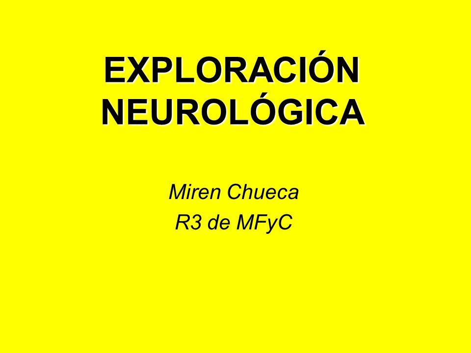 EXPLORACIÓN NEUROLÓGICA Miren Chueca R3 de MFyC