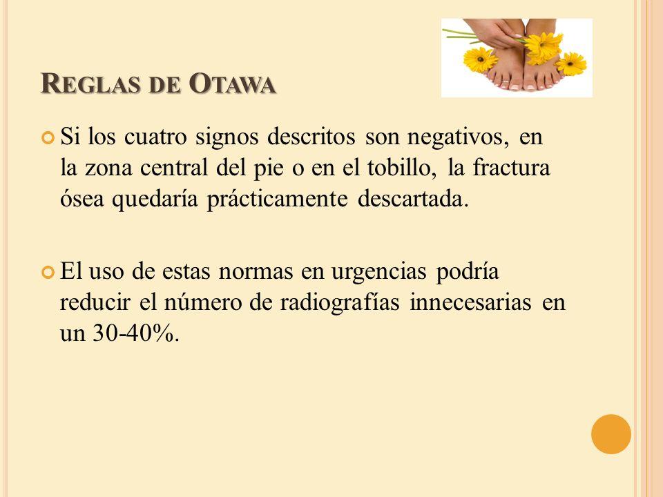 R EGLAS DE O TAWA Si los cuatro signos descritos son negativos, en la zona central del pie o en el tobillo, la fractura ósea quedaría prácticamente de