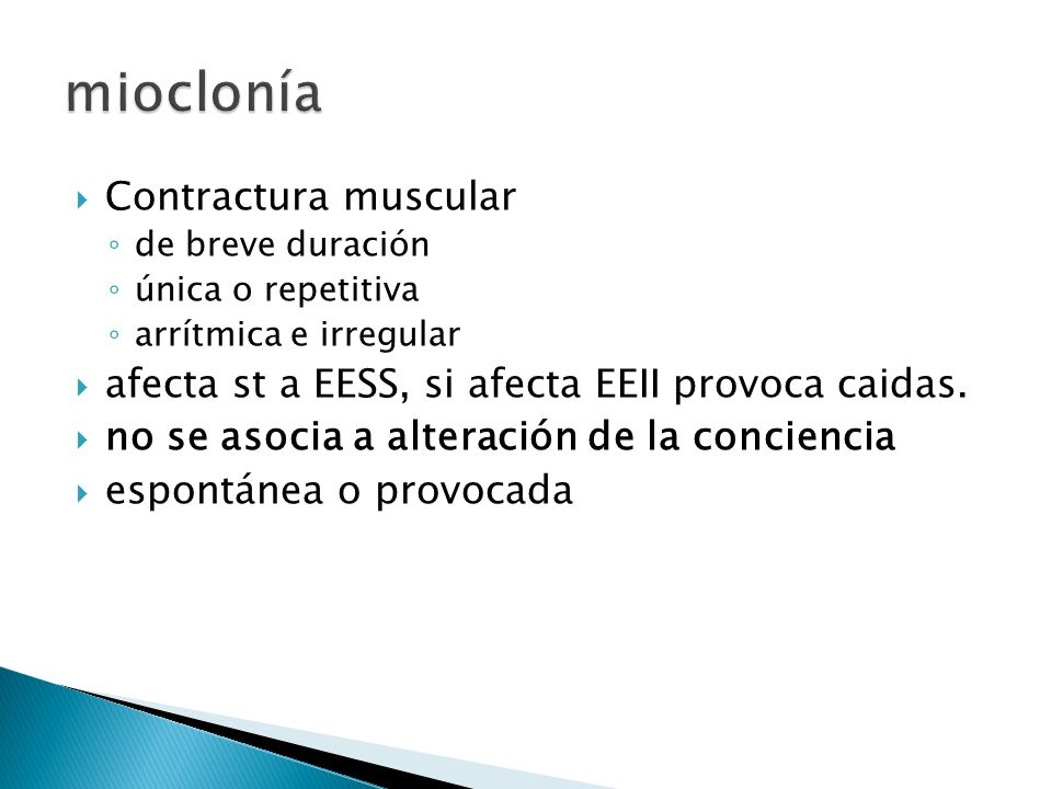 Contractura muscular de breve duración única o repetitiva arrítmica e irregular afecta st a EESS, si afecta EEII provoca caidas.