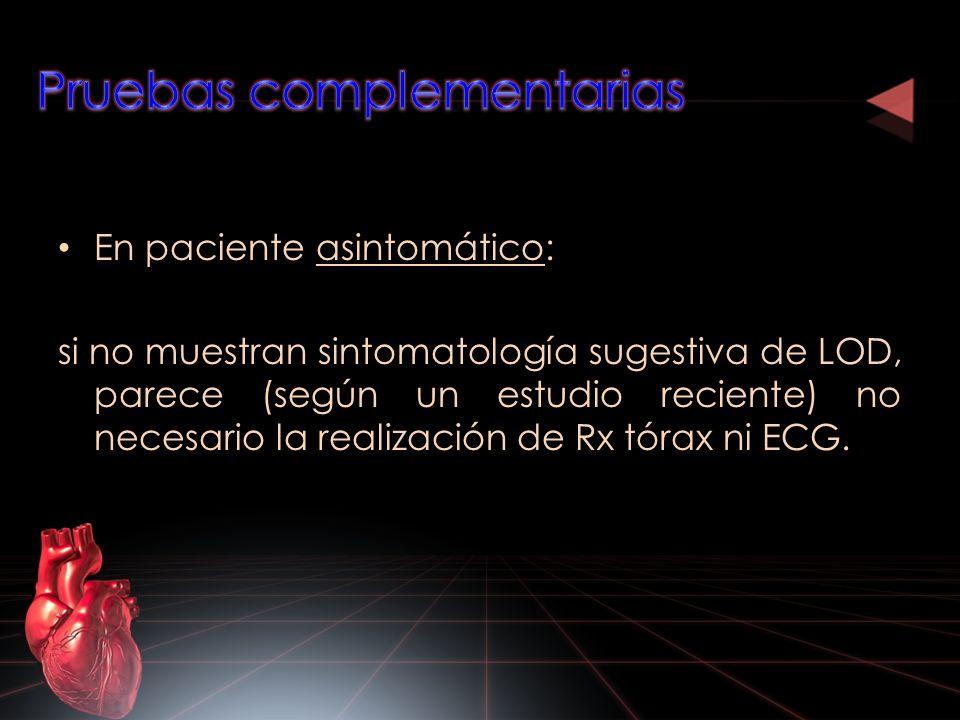 En paciente asintomático: si no muestran sintomatología sugestiva de LOD, parece (según un estudio reciente) no necesario la realización de Rx tórax n
