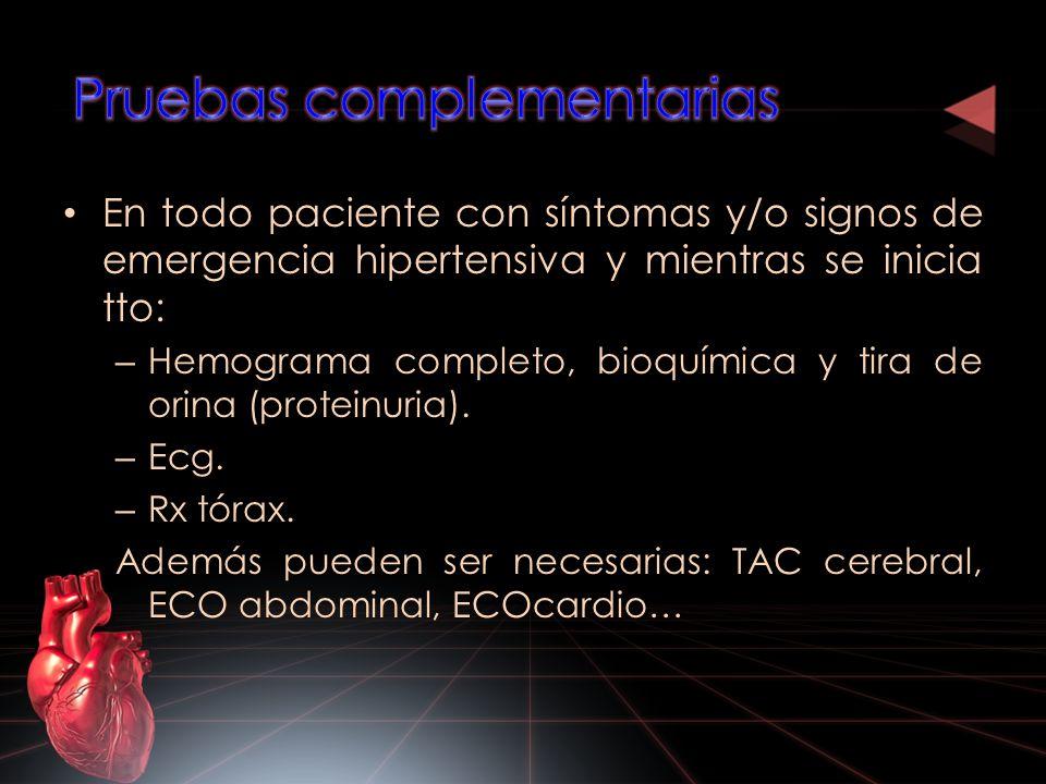 En todo paciente con síntomas y/o signos de emergencia hipertensiva y mientras se inicia tto: – Hemograma completo, bioquímica y tira de orina (protei