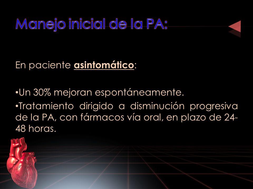 En paciente asintomático : Un 30% mejoran espontáneamente. Tratamiento dirigido a disminución progresiva de la PA, con fármacos vía oral, en plazo de