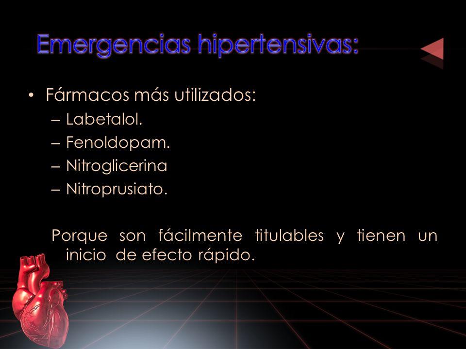 Fármacos más utilizados: – Labetalol. – Fenoldopam. – Nitroglicerina – Nitroprusiato. Porque son fácilmente titulables y tienen un inicio de efecto rá