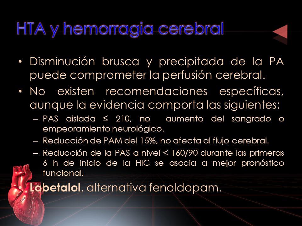 Disminución brusca y precipitada de la PA puede comprometer la perfusión cerebral. No existen recomendaciones específicas, aunque la evidencia comport