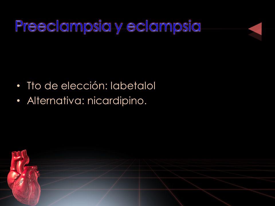 Tto de elección: labetalol Alternativa: nicardipino.