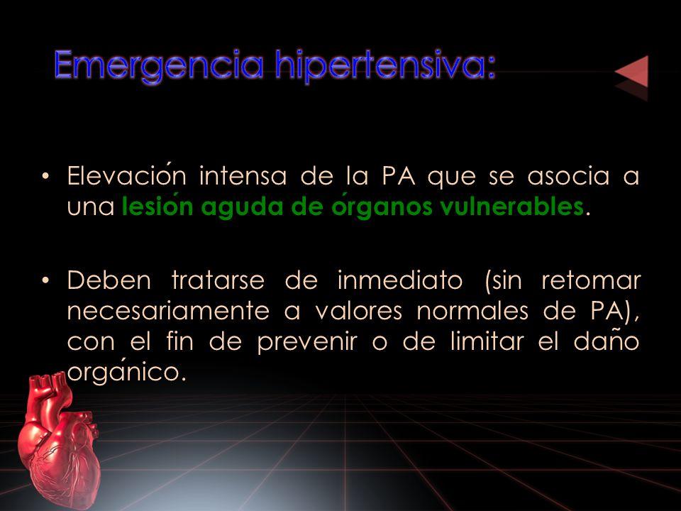 Elevacion intensa de la PA que se asocia a una lesion aguda de organos vulnerables. Deben tratarse de inmediato (sin retomar necesariamente a valores
