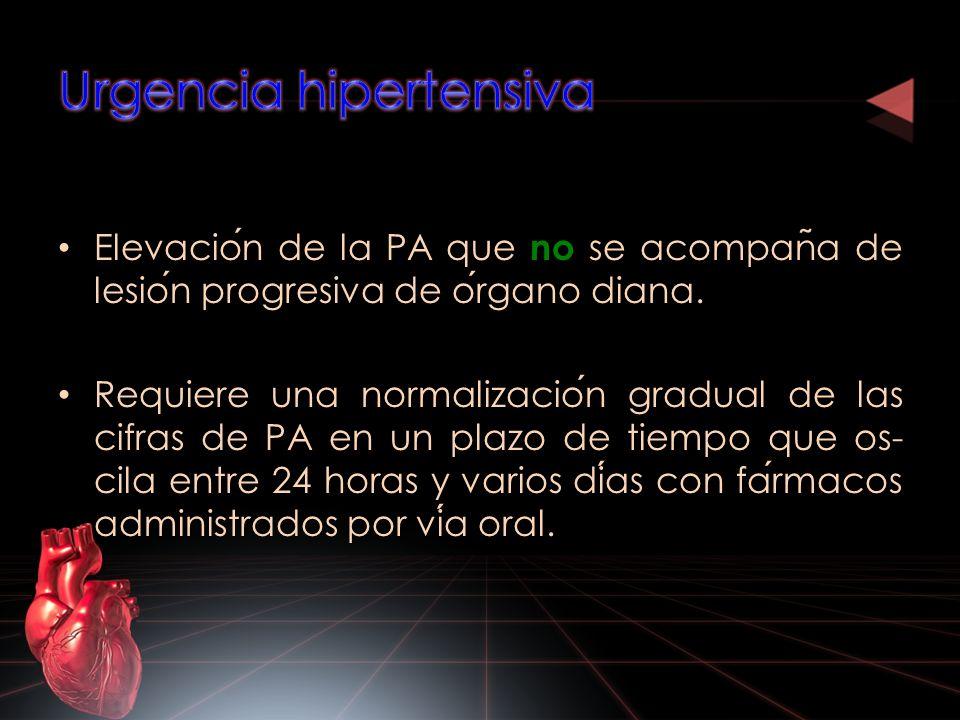 Elevacion de la PA que no se acompan ̃ a de lesion progresiva de organo diana. Requiere una normalizacion gradual de las cifras de PA en un plazo de t