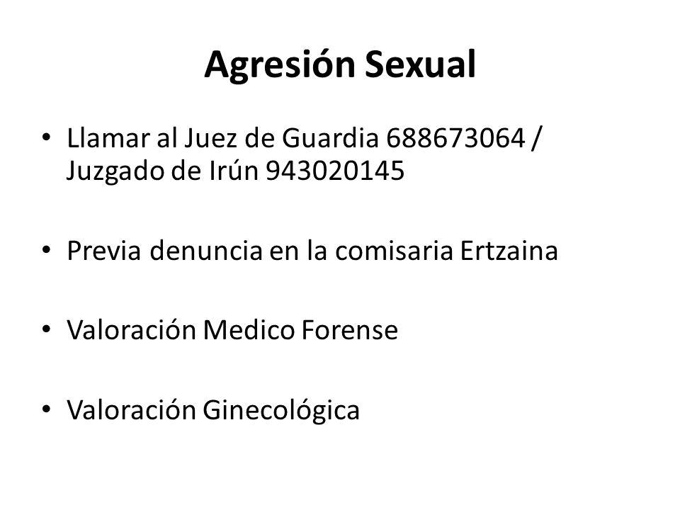 Agresión Sexual Llamar al Juez de Guardia 688673064 / Juzgado de Irún 943020145 Previa denuncia en la comisaria Ertzaina Valoración Medico Forense Val