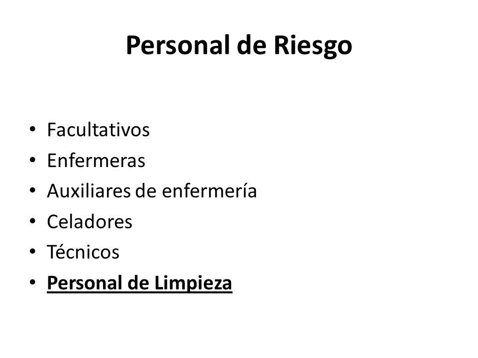 Personal de Riesgo Facultativos Enfermeras Auxiliares de enfermería Celadores Técnicos Personal de Limpieza