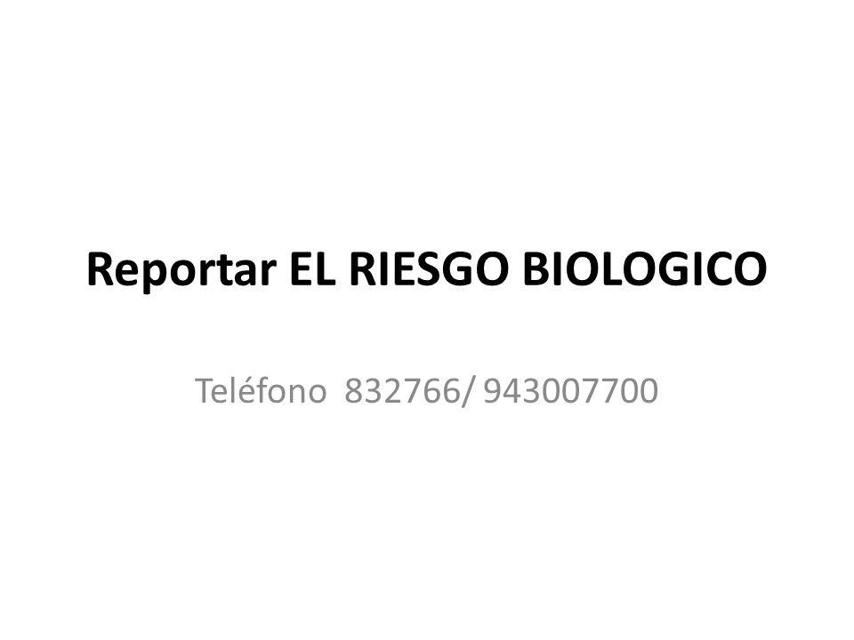 Reportar EL RIESGO BIOLOGICO Teléfono 832766/ 943007700