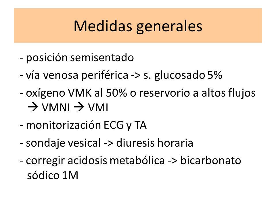 Medidas generales - posición semisentado - vía venosa periférica -> s. glucosado 5% - oxígeno VMK al 50% o reservorio a altos flujos VMNI VMI - monito