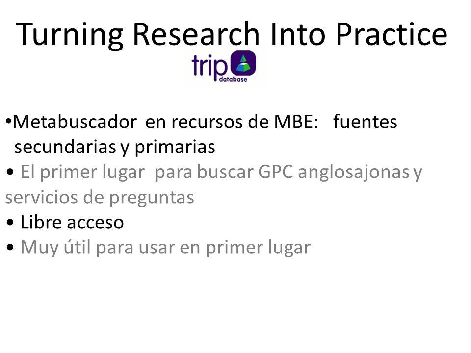 Turning Research Into Practice Metabuscador en recursos de MBE: fuentes secundarias y primarias El primer lugar para buscar GPC anglosajonas y servici