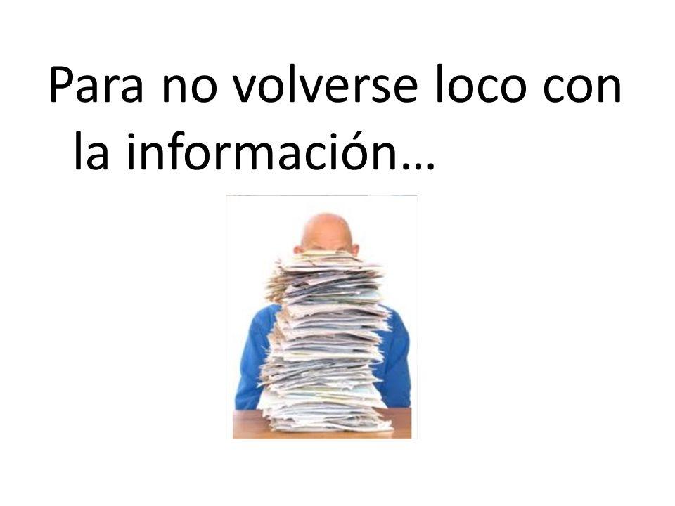 Para no volverse loco con la información…