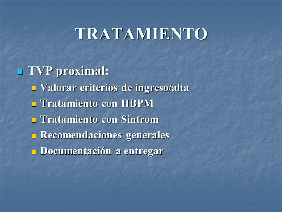TRATAMIENTO TVP proximal: TVP proximal: Valorar criterios de ingreso/alta Valorar criterios de ingreso/alta Tratamiento con HBPM Tratamiento con HBPM
