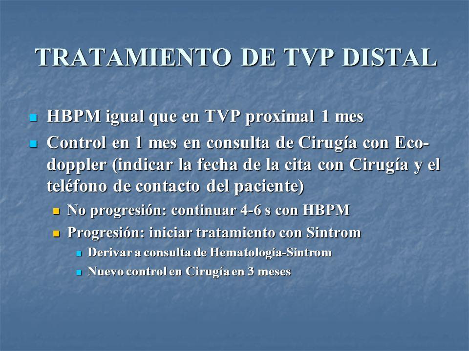 TRATAMIENTO DE TVP DISTAL HBPM igual que en TVP proximal 1 mes HBPM igual que en TVP proximal 1 mes Control en 1 mes en consulta de Cirugía con Eco- d
