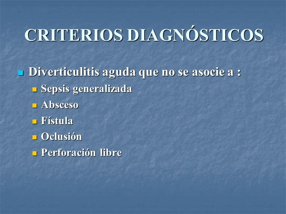 CRITERIOS DIAGNÓSTICOS Diverticulitis aguda que no se asocie a : Diverticulitis aguda que no se asocie a : Sepsis generalizada Sepsis generalizada Abs