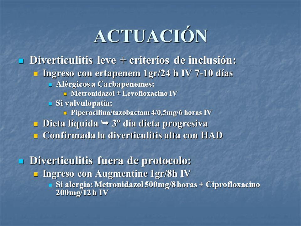 ACTUACIÓN Diverticulitis leve + criterios de inclusión: Diverticulitis leve + criterios de inclusión: Ingreso con ertapenem 1gr/24 h IV 7-10 días Ingr