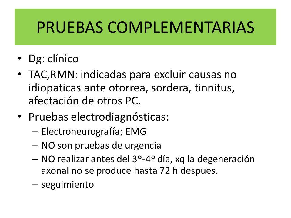 PRUEBAS COMPLEMENTARIAS Dg: clínico TAC,RMN: indicadas para excluir causas no idiopaticas ante otorrea, sordera, tinnitus, afectación de otros PC. Pru