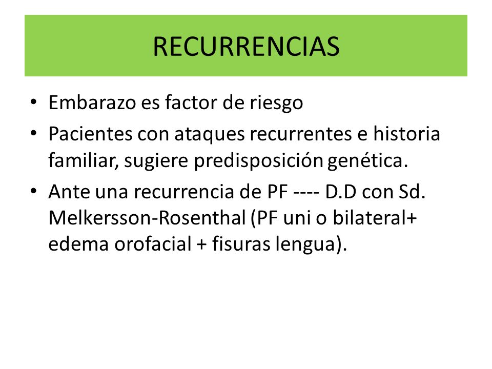 RECURRENCIAS Embarazo es factor de riesgo Pacientes con ataques recurrentes e historia familiar, sugiere predisposición genética. Ante una recurrencia