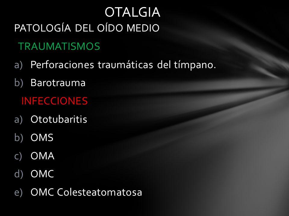 PATOLOGÍA DEL OÍDO MEDIO TRAUMATISMOS a)Perforaciones traumáticas del tímpano. b)Barotrauma INFECCIONES a)Ototubaritis b)OMS c)OMA d)OMC e)OMC Coleste
