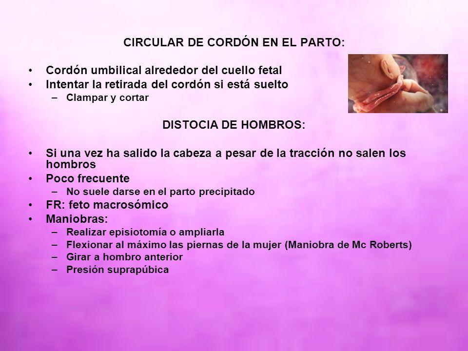 CIRCULAR DE CORDÓN EN EL PARTO: Cordón umbilical alrededor del cuello fetal Intentar la retirada del cordón si está suelto –Clampar y cortar DISTOCIA